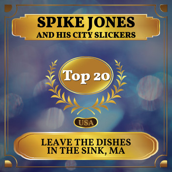 Spike Jones and His City Slickers - Leave the Dishes in the Sink, Ma (Billboard Hot 100 - No 14)