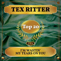 Tex Ritter - I'm Wastin' My Tears on You (Billboard Hot 100 - No 11)