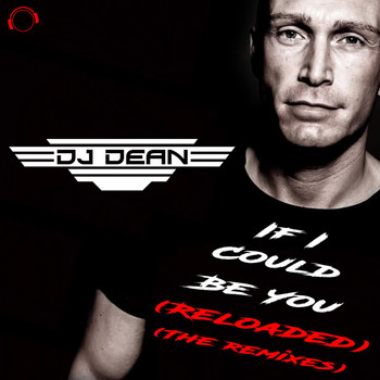 DJ Dean - If I Could Be You (Reloaded) [The Remixes]