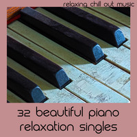 Relaxing Chill Out Music - 32 Beautiful Piano Relaxation Singles