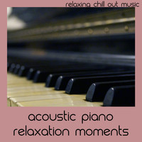 Relaxing Chill Out Music - Acoustic Piano Relaxation Moments