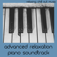 Relaxing Chill Out Music - Advanced Relaxation Piano Soundtrack