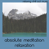 Relaxing Chill Out Music - Absolute Meditation Relaxation