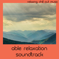 Relaxing Chill Out Music - Able Relaxation Soundtrack