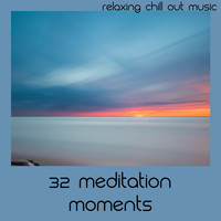Relaxing Chill Out Music - 32 Meditation Moments