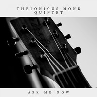Thelonious Monk Quintet - Ask Me Now