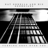 Nat Gonella And His Georgians - Turning Grey Over You