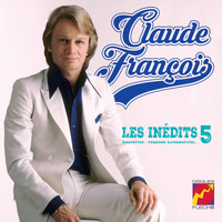 Claude François - Les inédits, vol. 5 (Maquettes, Versions Alternatives)