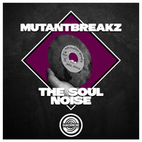 Mutantbreakz - The Soul Noise