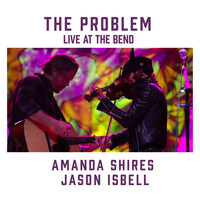 Amanda Shires - The Problem (feat. Jason Isbell) [Live at the Bend]
