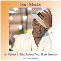 Henri Salvador - De Cannes À Saint-Tropez Avec Henri Salvador (All Tracks Remastered)