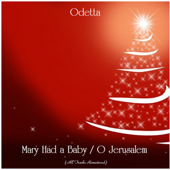 Odetta - Mary Had a Baby / O Jerusalem (All Tracks Remastered)