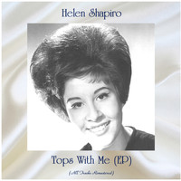 Helen Shapiro - Tops With Me (EP) (All Tracks Remastered)
