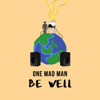 One Mad Man - Be Well (Explicit)