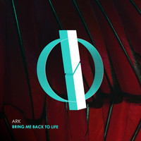 Ark - Bring Me Back To Life