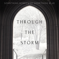 Something Borrowed Something Blue - Through the Storm
