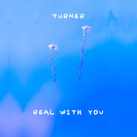 Turner - Real With You