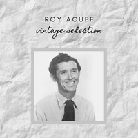 Roy Acuff - Roy Acuff - Vintage Selection