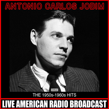 Antonio Carlos Jobim - The 1950s-1960s Hits