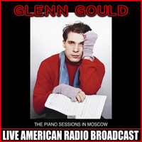 Glenn Gould - The Piano Sessions In Moscow (Live)