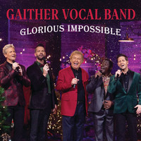 Gaither Vocal Band - Glorious Impossible (Live)