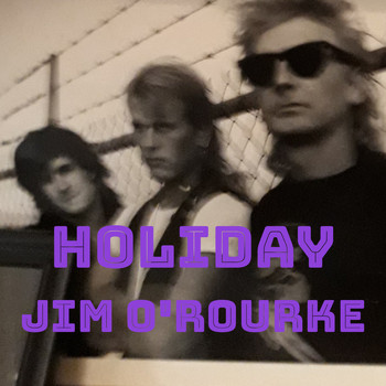 Jim O'Rourke - Holiday