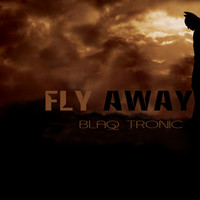 Blaq Tronic - Fly Away