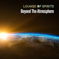 Lounge of Spirits - Beyond The Atmosphere