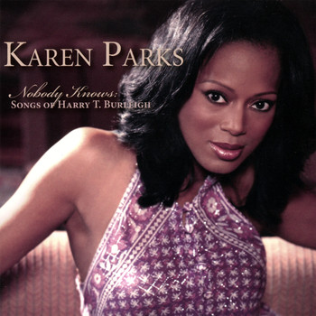 Karen Parks - Nobody Knows: Songs Of Harry T. Burleigh