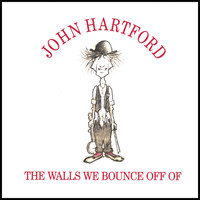 John Hartford - Walls We Bounce Off Of
