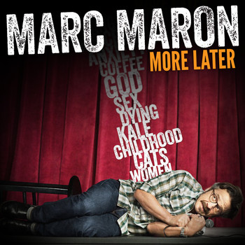 Marc Maron - More Later (Explicit)
