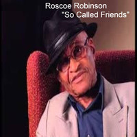 Roscoe Robinson - So Called Friends