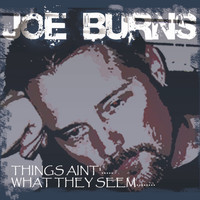Joe Burns - Things Ain't What They Seem