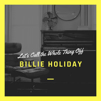 Billie Holiday - Let's Call the Whole Thing Off