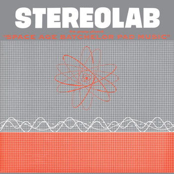 Stereolab - The Groop Played Space Age Batchelor Pad Music (2018 Remaster)