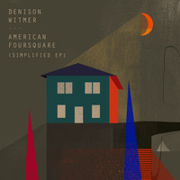 Denison Witmer - American Foursquare (Simplified EP)