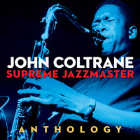 John Coltrane - JOHN COLTRANE - SUPREME JAZZMASTER (Digitally Remastered)