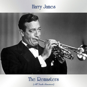 Harry James - The Remasters (All Tracks Remastered)
