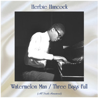 Herbie Hancock - Watermelon Man / Three Bags Full (All Tracks Remastered)
