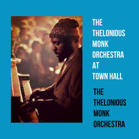 The Thelonious Monk Orchestra - The Thelonious Monk Orchestra at Town Hall