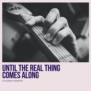 Coleman Hawkins - Until the Real Thing Comes Along