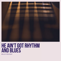 Billie Holiday - He Ain't Got Rhythm and Blues