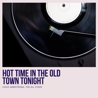 Louis Armstrong, The All Stars - Hot Time In the Old Town Tonight