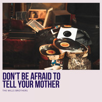 The Mills Brothers - Don't Be Afraid to Tell Your Mother
