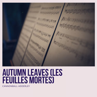 Cannonball Adderley - Autumn Leaves (Les Feuilles Mortes)