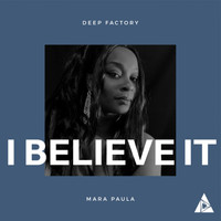 Deep Factory - I Believe It (feat. Mara  Paula)
