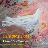 Echomelon - I Want To Dream On