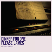Coleman Hawkins - Dinner for One Please, James