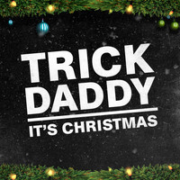 Trick Daddy - It's Christmas (Explicit)