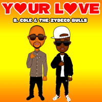 B. Cole & Zydeco Bulls - Your Love